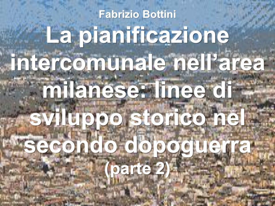 Fabrizio Bottini La pianificazione intercomunale nell'area milanese: linee di sviluppo storico nel secondo dopoguerra (parte 2)