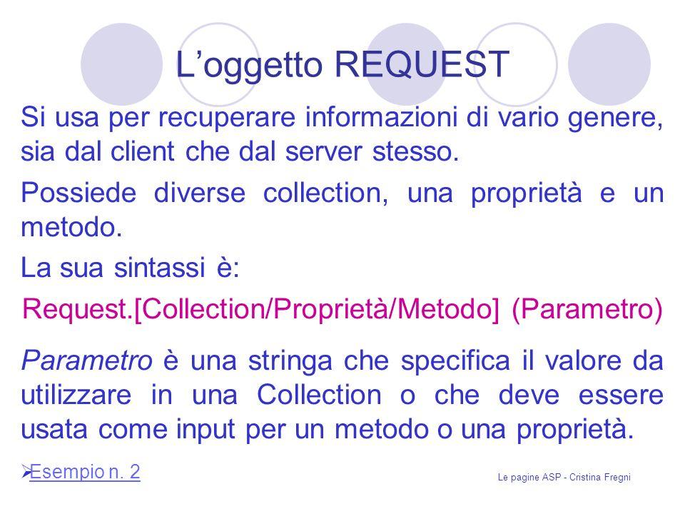 L'oggetto REQUEST Si usa per recuperare informazioni di vario genere, sia dal client che dal server stesso.