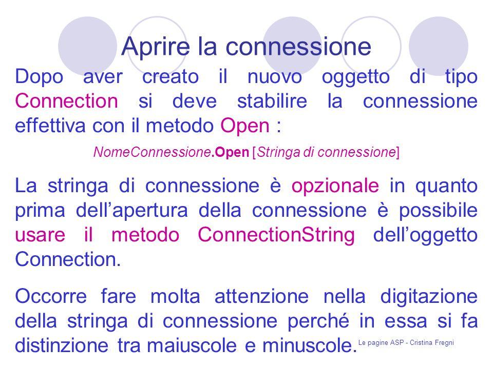Aprire la connessione Dopo aver creato il nuovo oggetto di tipo Connection si deve stabilire la connessione effettiva con il metodo Open :