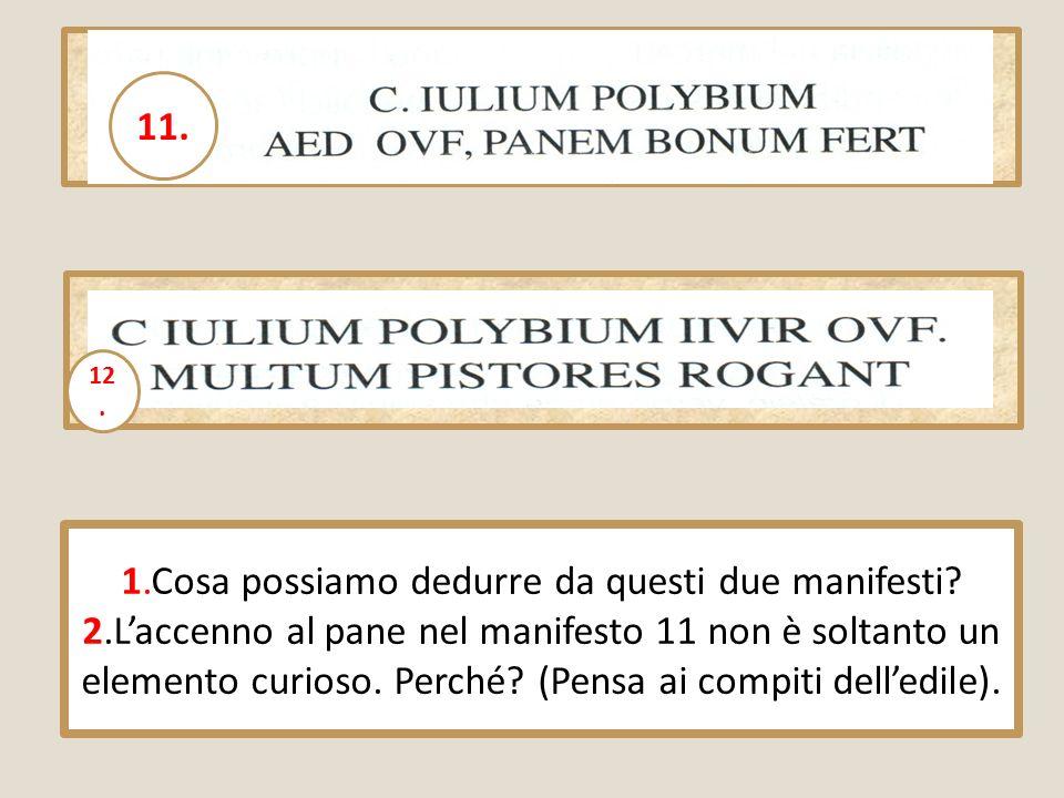 11. 12. 11. Aedilem oro vos faciatis; 12. Vi prego di eleggere duunviro Gaio Giulio Polibio. Lo appoggiano molto i panettieri.