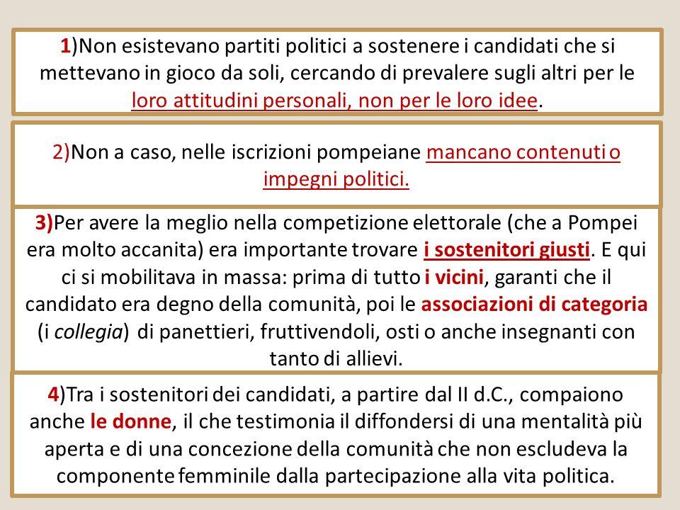 1)Non esistevano partiti politici a sostenere i candidati che si mettevano in gioco da soli, cercando di prevalere sugli altri per le loro attitudini personali, non per le loro idee.