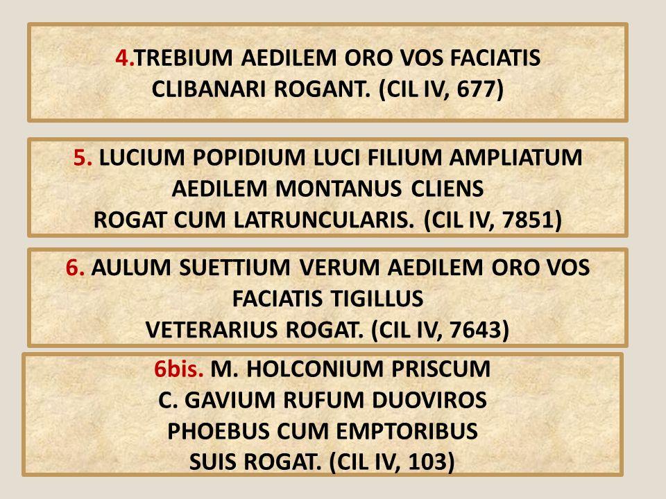4.TREBIUM AEDILEM ORO VOS FACIATIS CLIBANARI ROGANT. (CIL IV, 677)