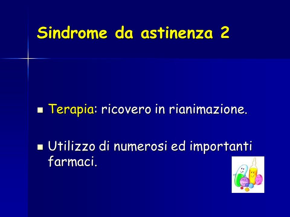 Sindrome da astinenza 2 Terapia: ricovero in rianimazione.