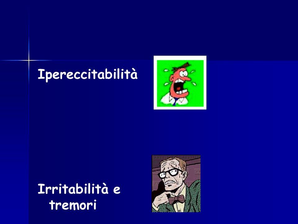 Ipereccitabilità Irritabilità e tremori