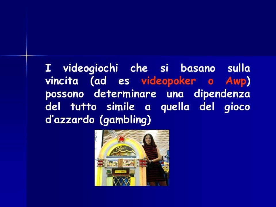 I videogiochi che si basano sulla vincita (ad es videopoker o Awp) possono determinare una dipendenza del tutto simile a quella del gioco d'azzardo (gambling)