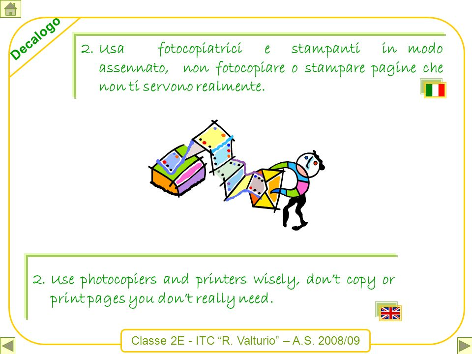 Usa fotocopiatrici e stampanti in modo assennato, non fotocopiare o stampare pagine che non ti servono realmente.