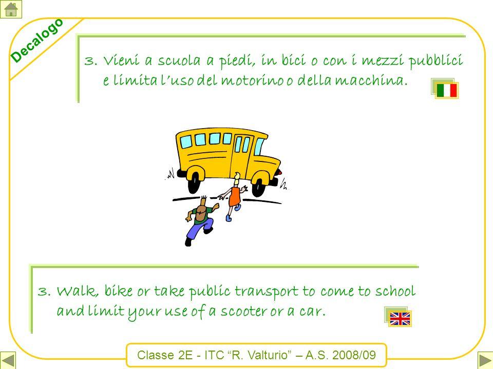 Vieni a scuola a piedi, in bici o con i mezzi pubblici e limita l'uso del motorino o della macchina.