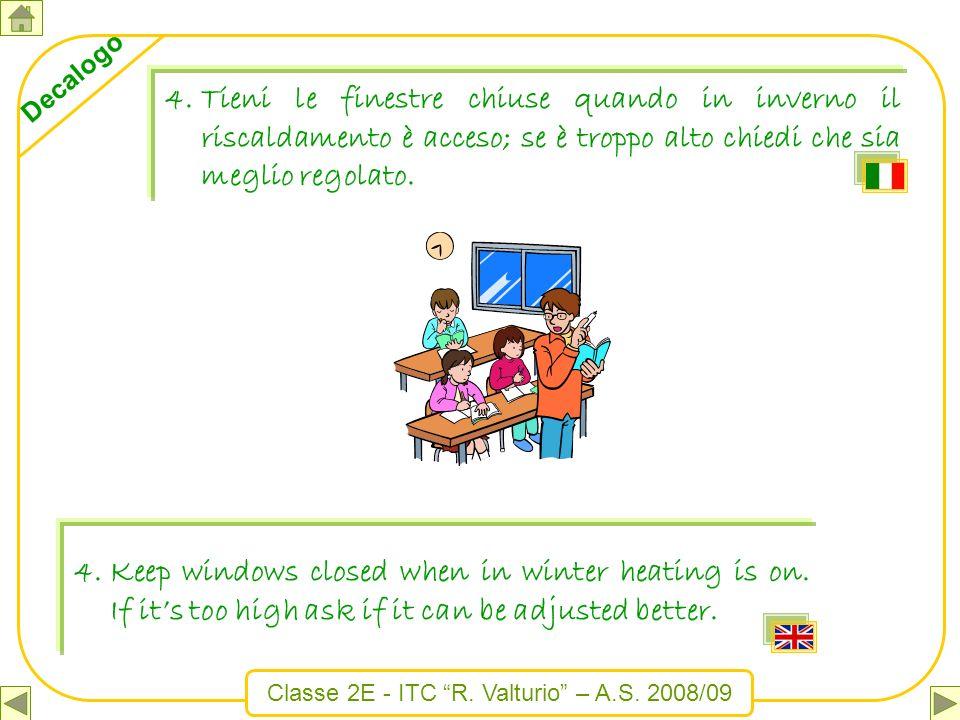 Tieni le finestre chiuse quando in inverno il riscaldamento è acceso; se è troppo alto chiedi che sia meglio regolato.