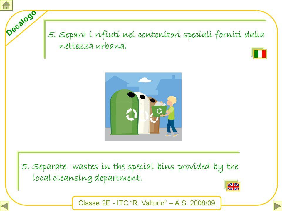 Separa i rifiuti nei contenitori speciali forniti dalla nettezza urbana.