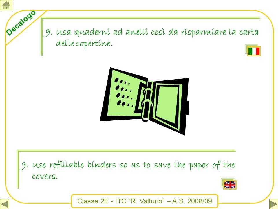 Usa quaderni ad anelli così da risparmiare la carta delle copertine.