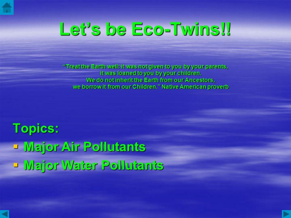 Let's be Eco-Twins!! Topics: Major Air Pollutants
