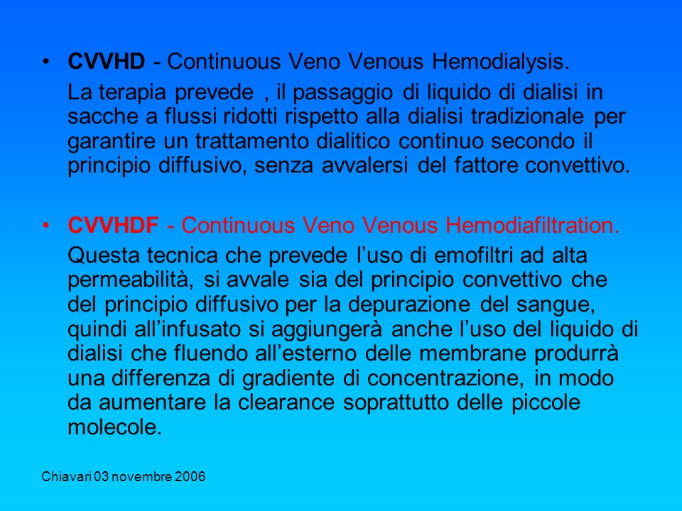 CVVHD - Continuous Veno Venous Hemodialysis.