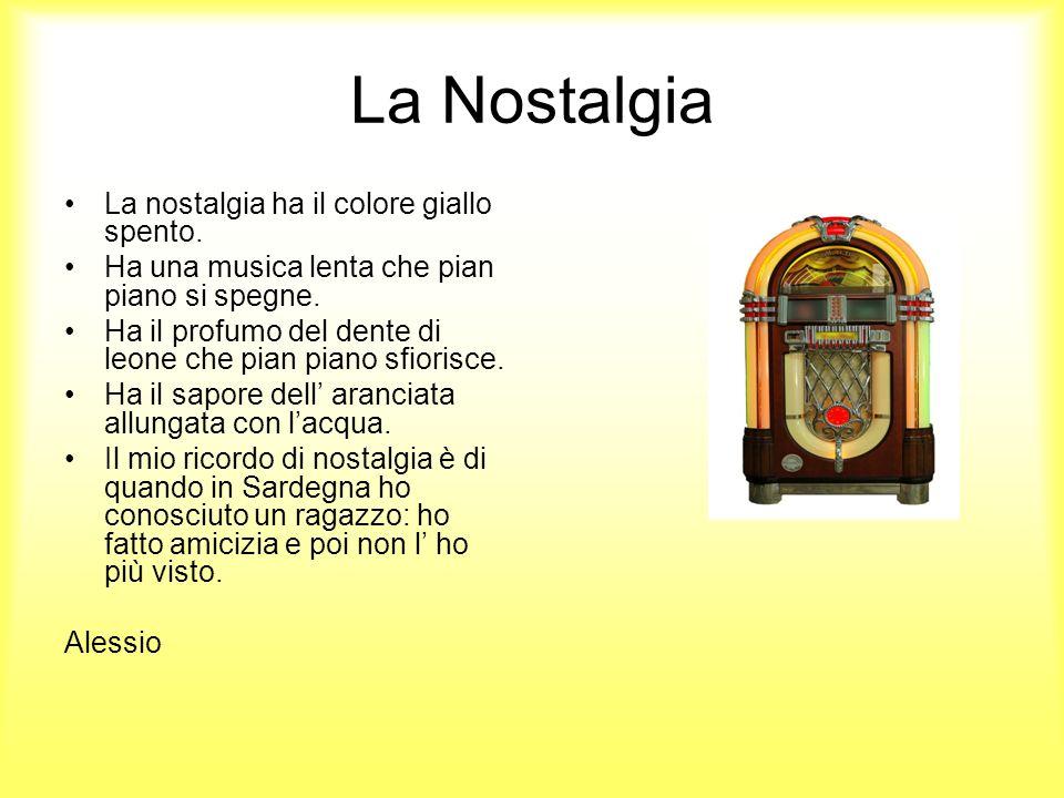 La Nostalgia La nostalgia ha il colore giallo spento.