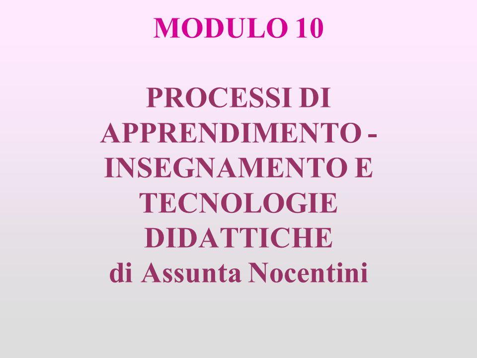 MODULO 10 PROCESSI DI APPRENDIMENTO - INSEGNAMENTO E TECNOLOGIE DIDATTICHE di Assunta Nocentini