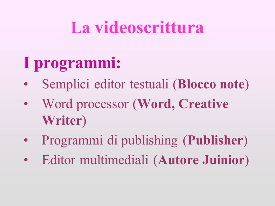 La videoscrittura I programmi: Semplici editor testuali (Blocco note)