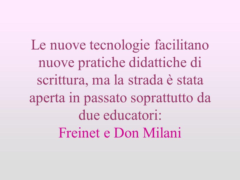 Le nuove tecnologie facilitano nuove pratiche didattiche di scrittura, ma la strada è stata aperta in passato soprattutto da due educatori: Freinet e Don Milani