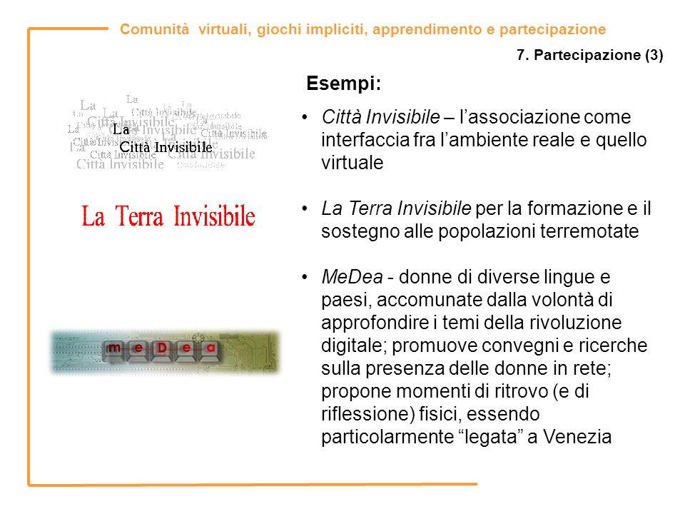 7. Partecipazione (3) Esempi: Città Invisibile – l'associazione come interfaccia fra l'ambiente reale e quello virtuale.