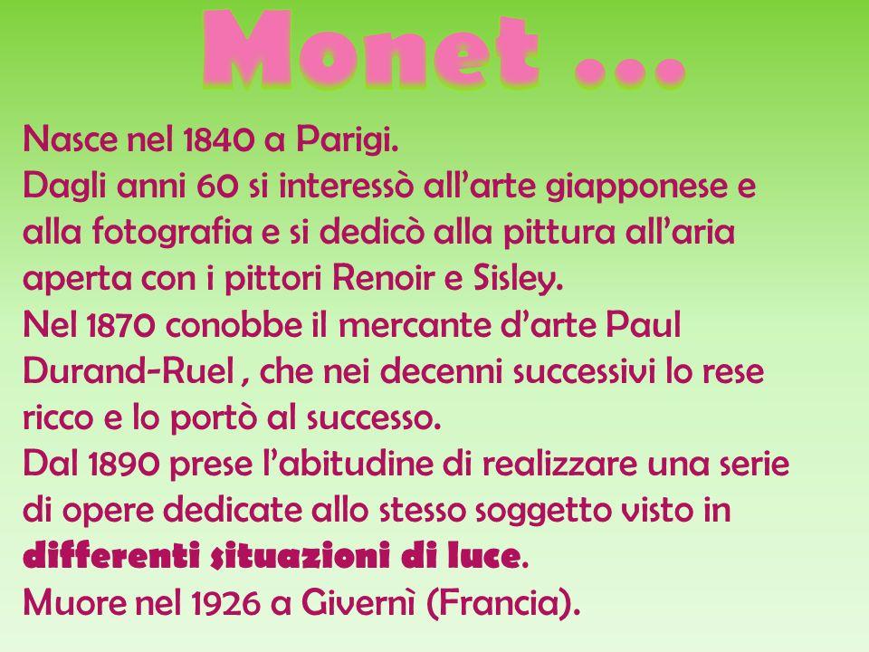 Monet … Nasce nel 1840 a Parigi.