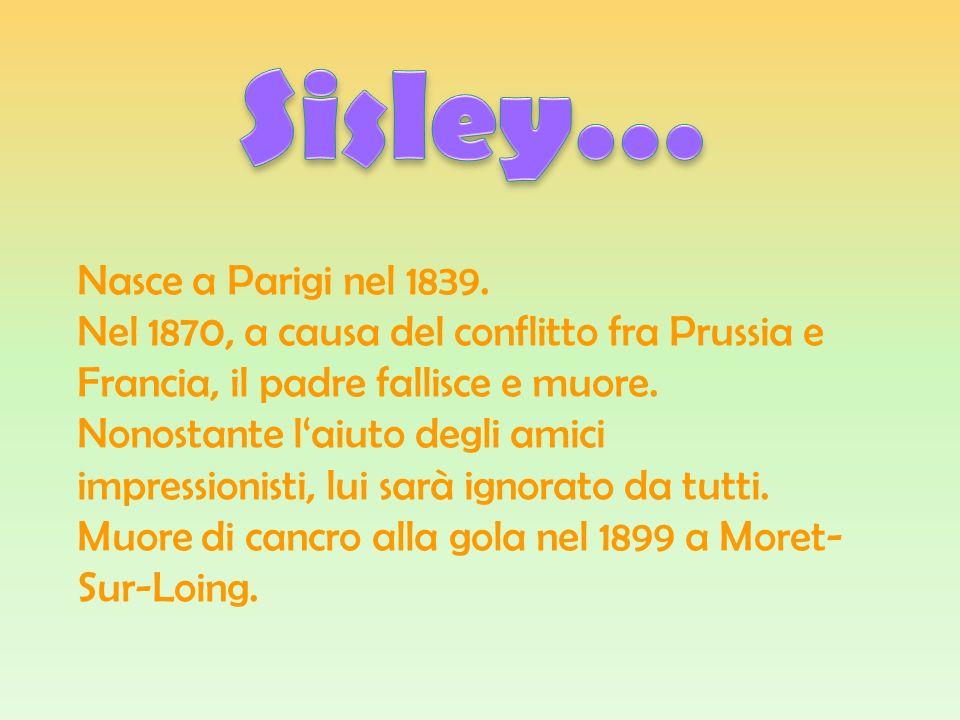 Sisley… Nasce a Parigi nel 1839.