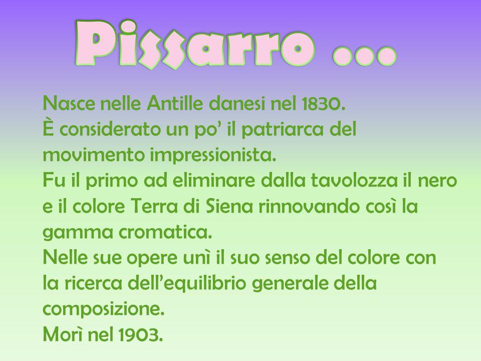 Pissarro … Nasce nelle Antille danesi nel 1830.