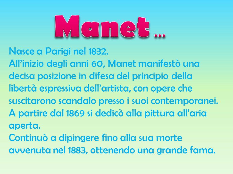 Manet … Nasce a Parigi nel 1832.