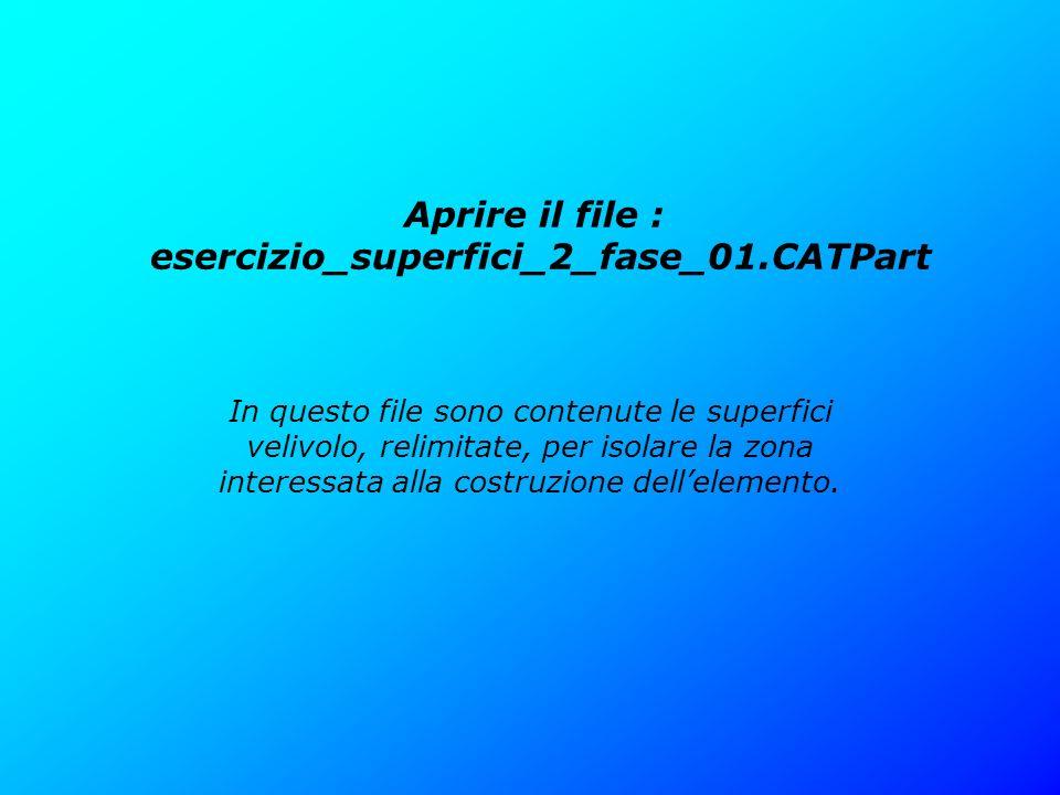 Aprire il file : esercizio_superfici_2_fase_01.CATPart