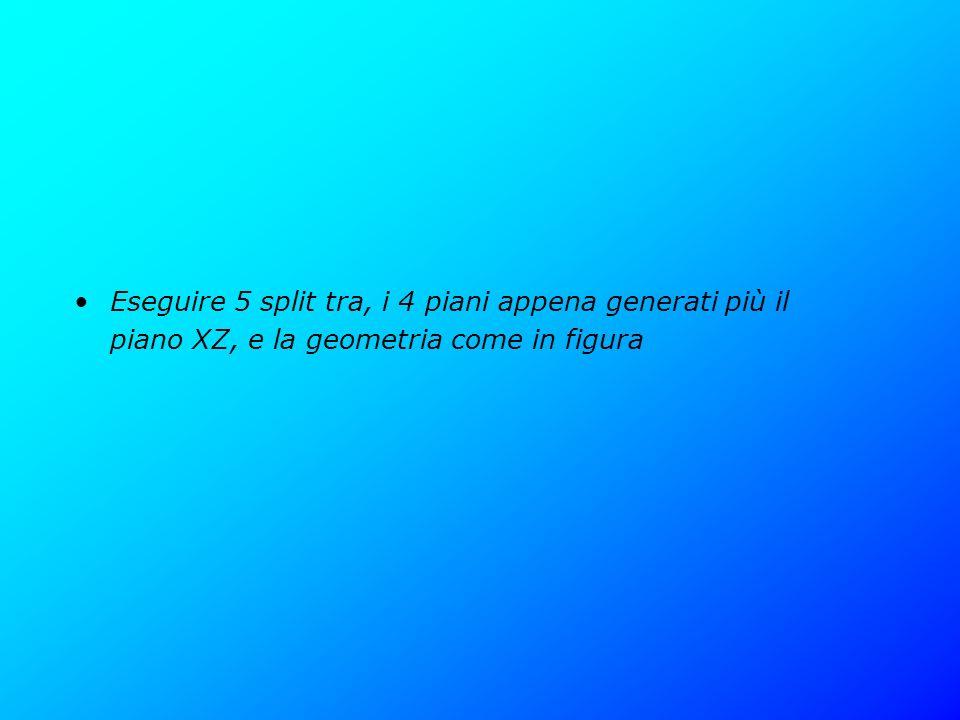 Eseguire 5 split tra, i 4 piani appena generati più il piano XZ, e la geometria come in figura