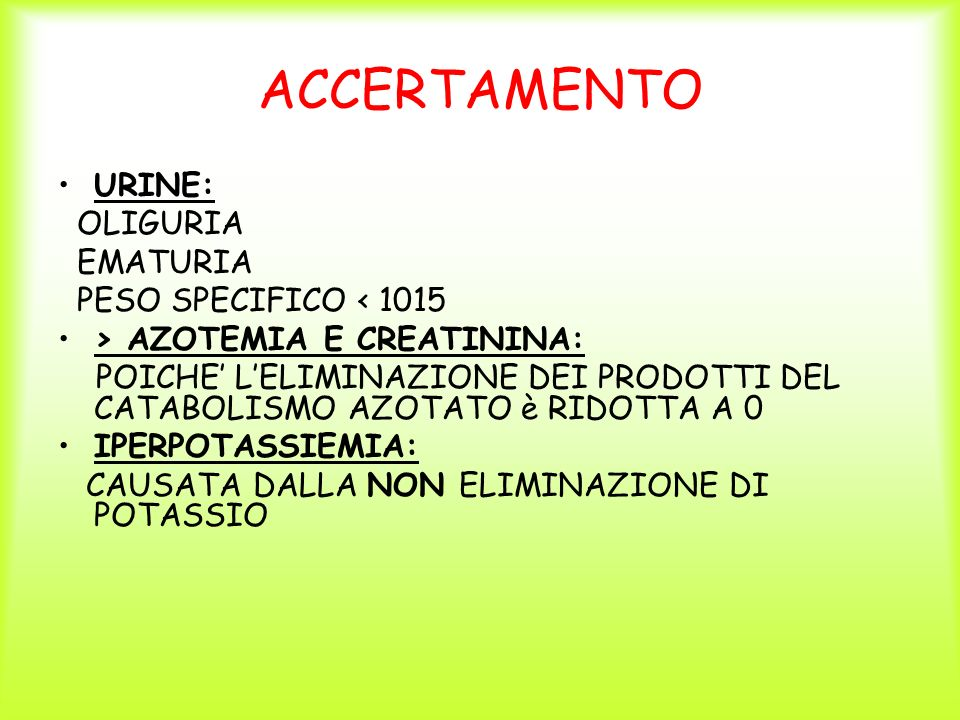 ACCERTAMENTO URINE: OLIGURIA EMATURIA PESO SPECIFICO < 1015