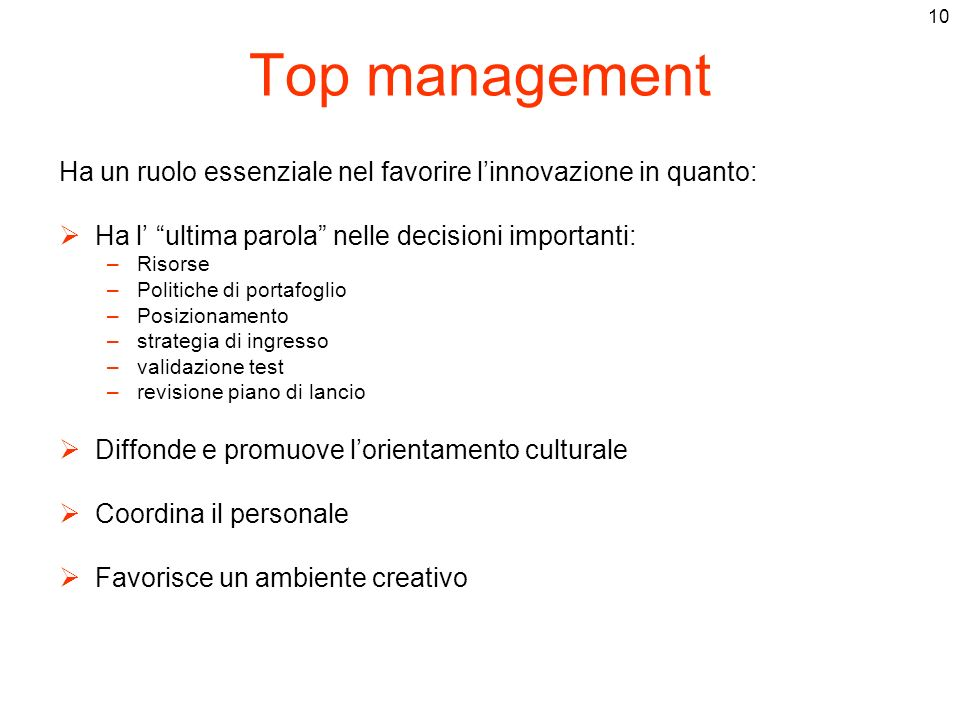 Top managementHa un ruolo essenziale nel favorire l'innovazione in quanto: Ha l' ultima parola nelle decisioni importanti: