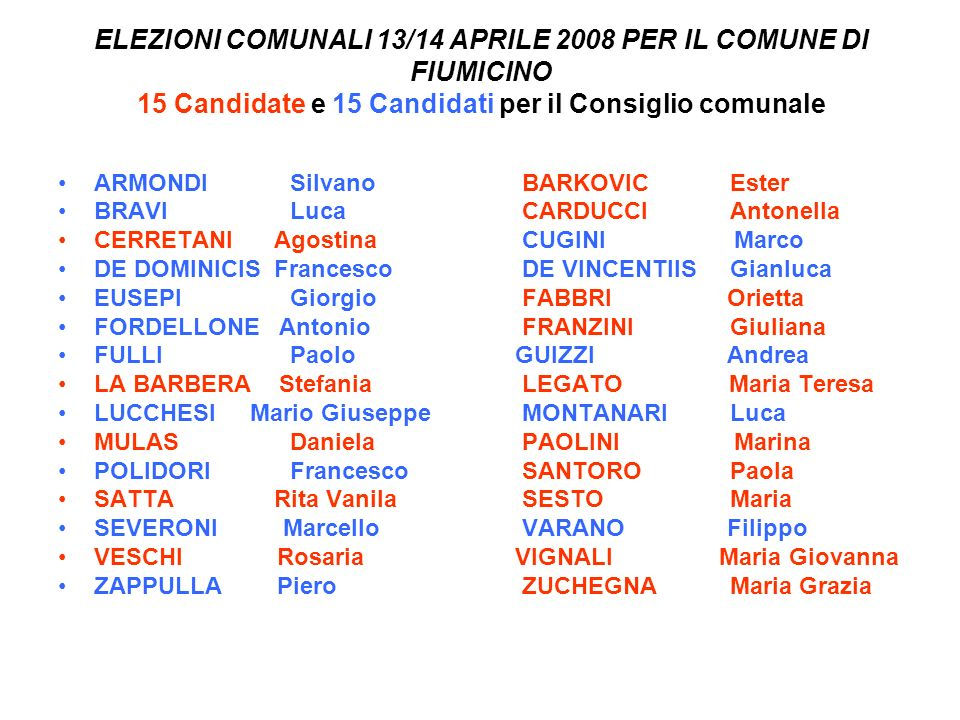 ELEZIONI COMUNALI 13/14 APRILE 2008 PER IL COMUNE DI FIUMICINO 15 Candidate e 15 Candidati per il Consiglio comunale