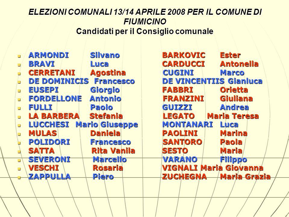 ELEZIONI COMUNALI 13/14 APRILE 2008 PER IL COMUNE DI FIUMICINO Candidati per il Consiglio comunale