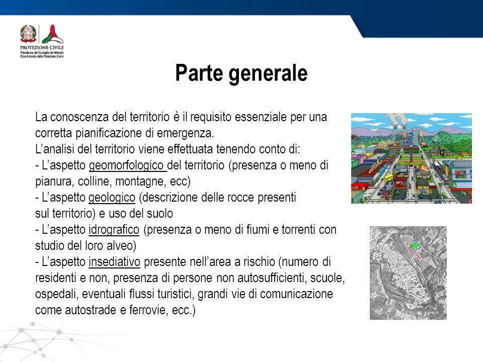Parte generale La conoscenza del territorio è il requisito essenziale per una corretta pianificazione di emergenza.