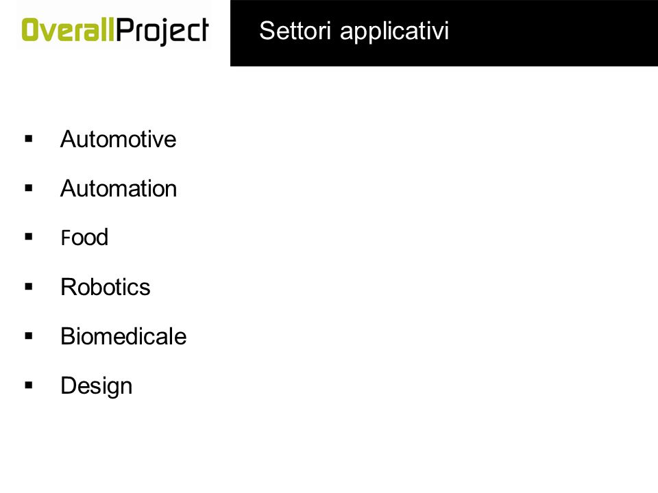 Settori applicativi Automotive Automation Food Robotics Biomedicale