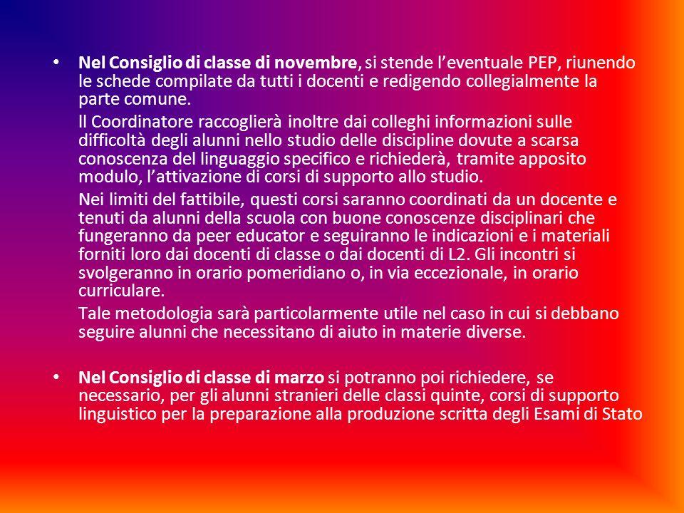 Nel Consiglio di classe di novembre, si stende l'eventuale PEP, riunendo le schede compilate da tutti i docenti e redigendo collegialmente la parte comune.