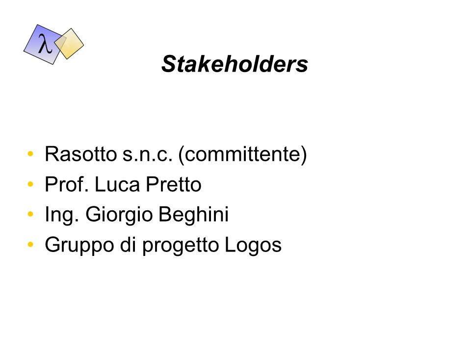 Stakeholders Rasotto s.n.c. (committente) Prof. Luca Pretto