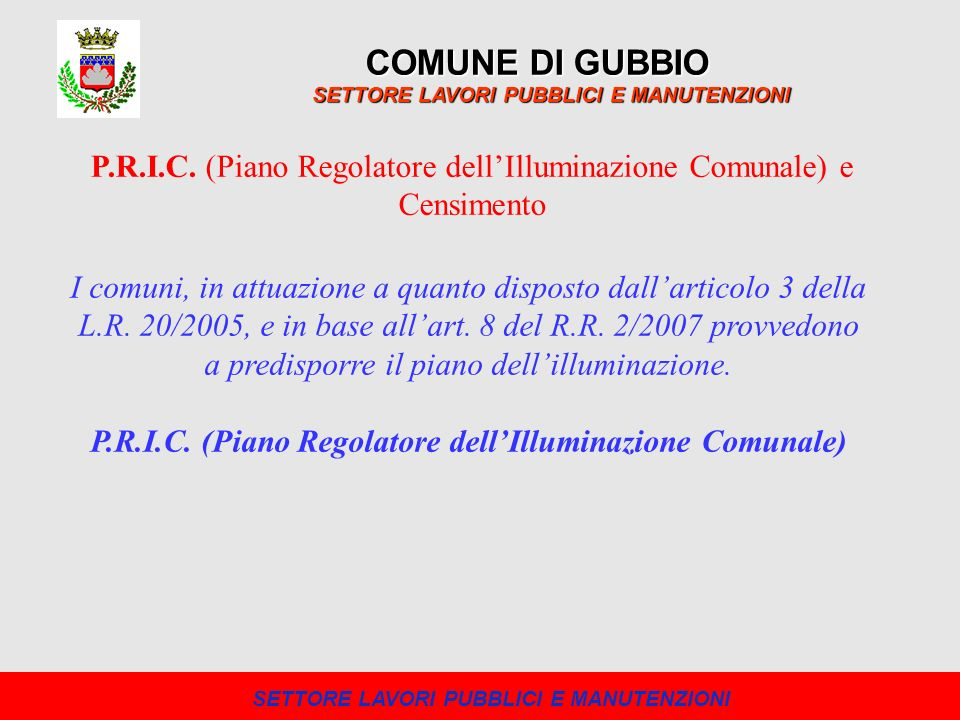 COMUNE DI GUBBIO SETTORE LAVORI PUBBLICI E MANUTENZIONI. P.R.I.C. (Piano Regolatore dell'Illuminazione Comunale) e Censimento.