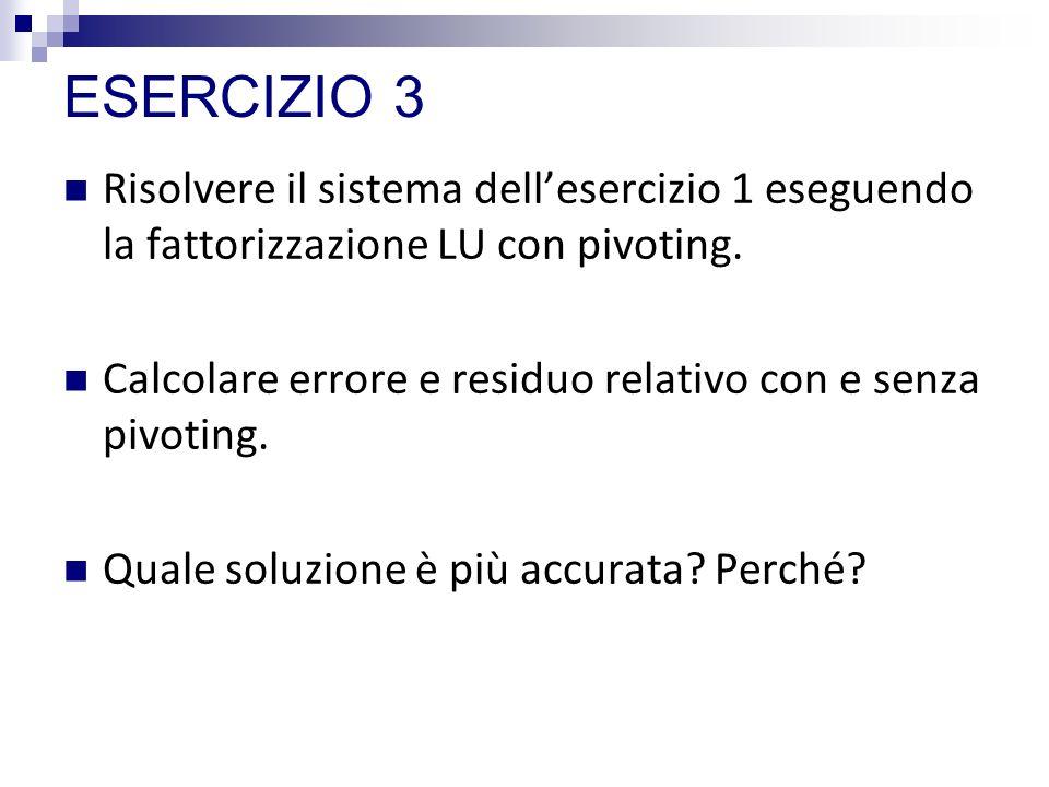ESERCIZIO 3 Risolvere il sistema dell'esercizio 1 eseguendo la fattorizzazione LU con pivoting.