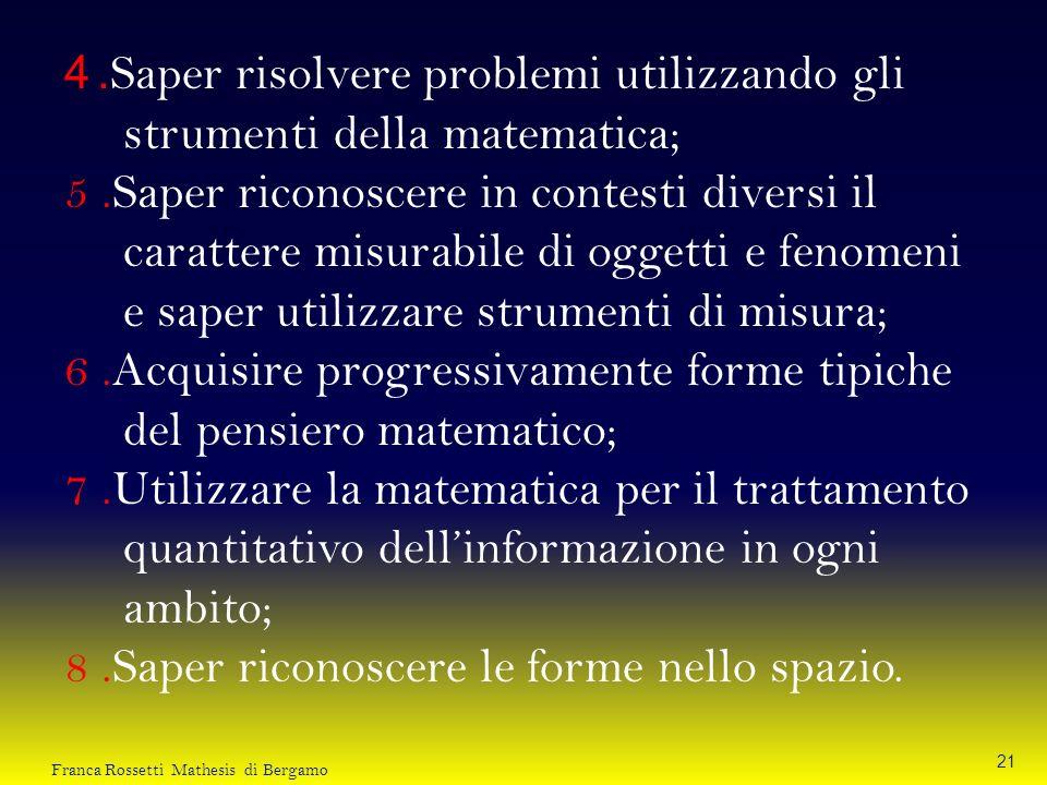 6 .Acquisire progressivamente forme tipiche del pensiero matematico;