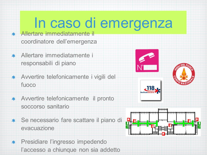 In caso di emergenza Allertare immediatamente il coordinatore dell'emergenza. Allertare immediatamente i responsabili di piano.