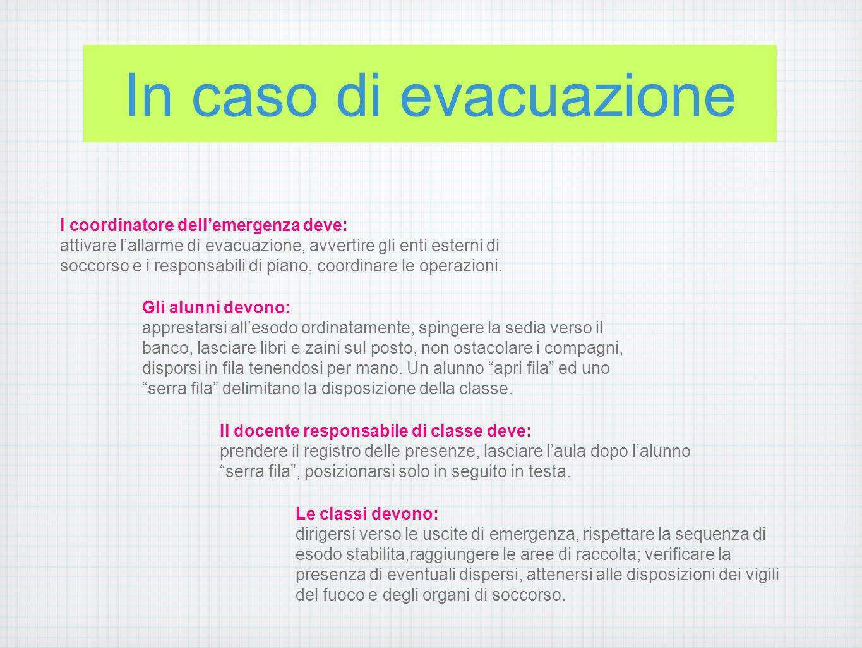 In caso di evacuazione l coordinatore dell'emergenza deve: