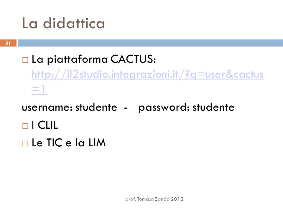 La didattica La piattaforma CACTUS: http://il2studio.integrazioni.it/ q=user&cactus =1. username: studente - password: studente.