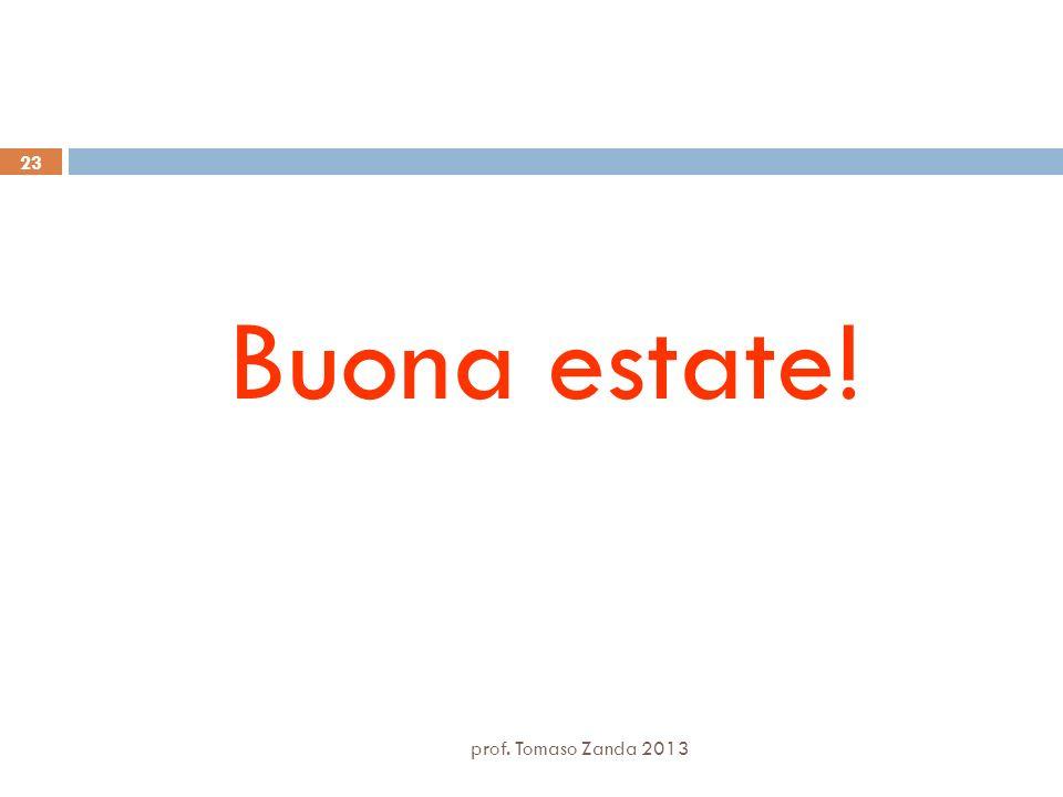 Buona estate! prof. Tomaso Zanda 2013