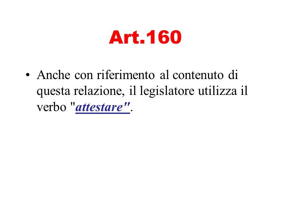 Art.160Anche con riferimento al contenuto di questa relazione, il legislatore utilizza il verbo attestare .