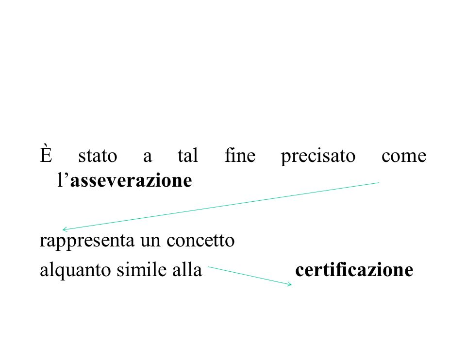 È stato a tal fine precisato come l'asseverazione rappresenta un concetto alquanto simile alla certificazione