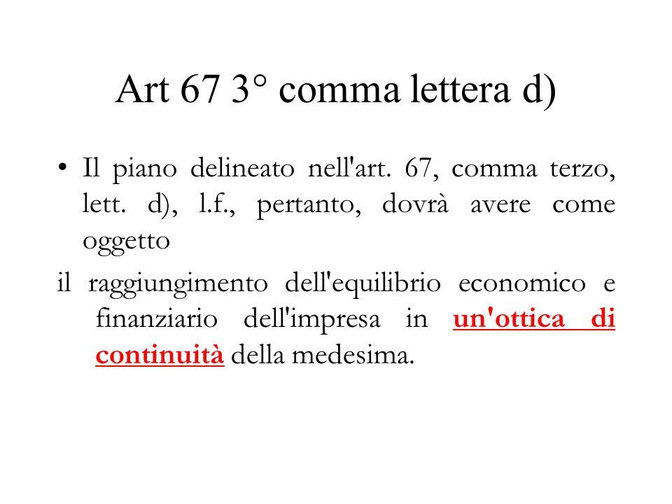 Art 67 3° comma lettera d) Il piano delineato nell art. 67, comma terzo, lett. d), l.f., pertanto, dovrà avere come oggetto.