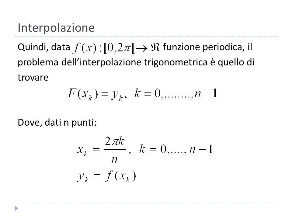 InterpolazioneQuindi, data funzione periodica, il problema dell'interpolazione trigonometrica è quello di trovare Dove, dati n punti: