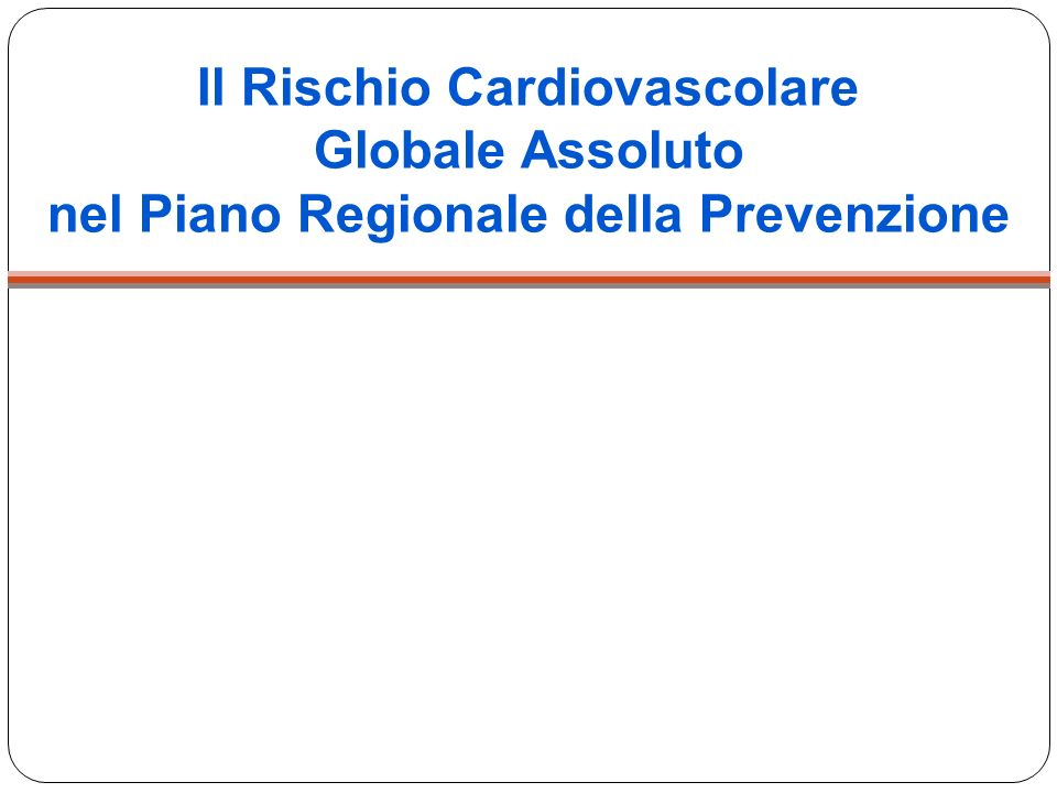 Il Rischio Cardiovascolare Globale Assoluto nel Piano Regionale della Prevenzione