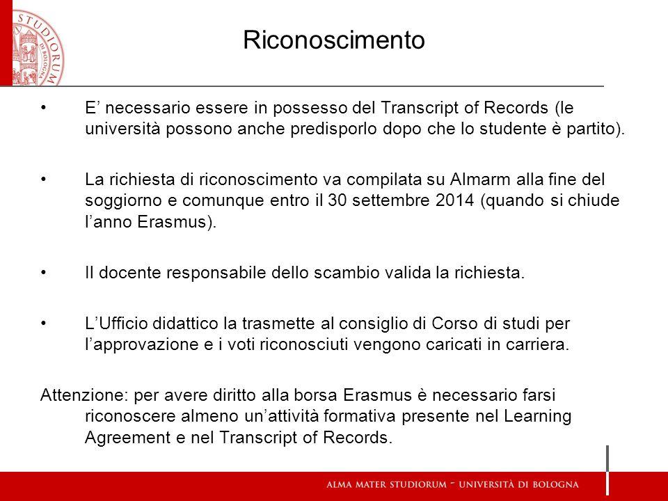 Riconoscimento E' necessario essere in possesso del Transcript of Records (le università possono anche predisporlo dopo che lo studente è partito).