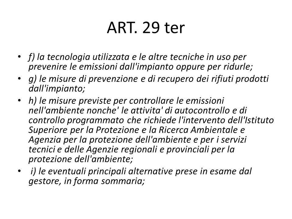 ART. 29 ter f) la tecnologia utilizzata e le altre tecniche in uso per prevenire le emissioni dall impianto oppure per ridurle;