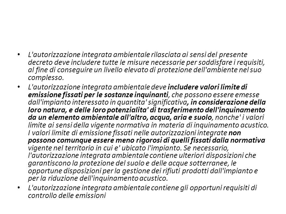 L autorizzazione integrata ambientale rilasciata ai sensi del presente decreto deve includere tutte le misure necessarie per soddisfare i requisiti, al fine di conseguire un livello elevato di protezione dell ambiente nel suo complesso.